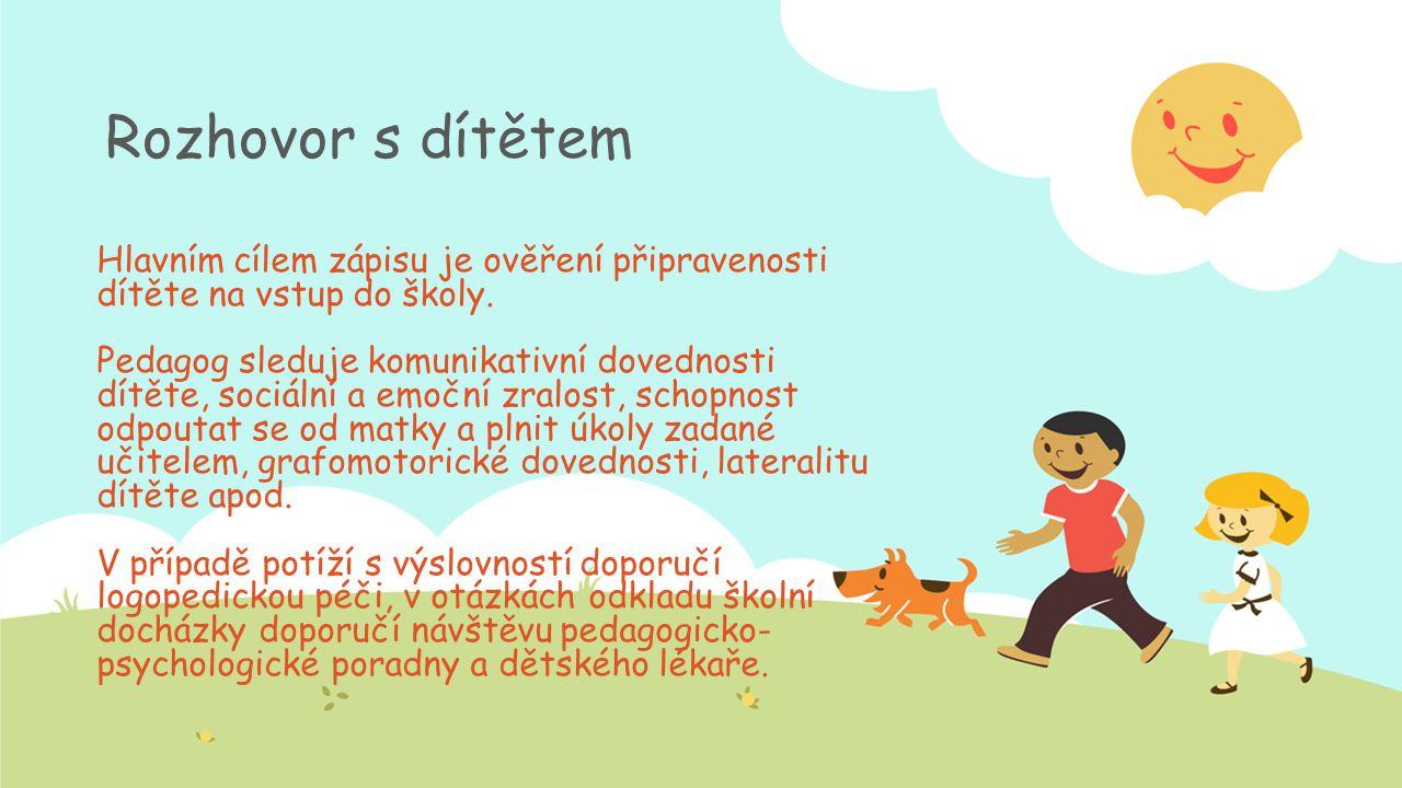 Rozhovor s dítětem Hlavním cílem zápisu je ověření připravenosti dítěte na vstup do školy.