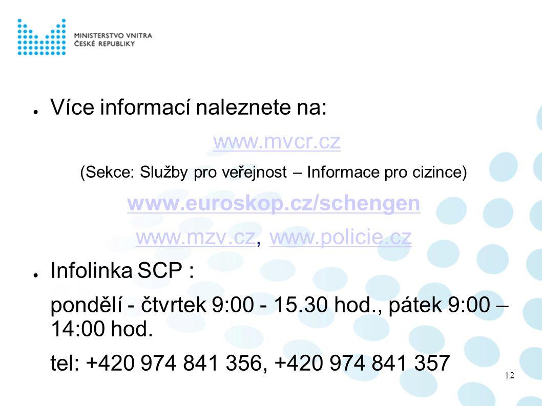 Více informací naleznete na: www.mvcr.cz www.euroskop.cz/schengen