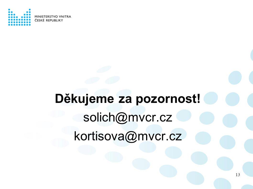 Děkujeme za pozornost! solich@mvcr.cz kortisova@mvcr.cz