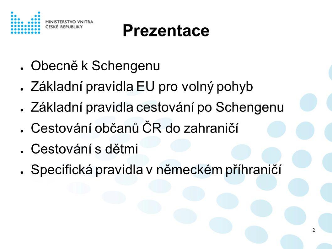 Prezentace Obecně k Schengenu Základní pravidla EU pro volný pohyb