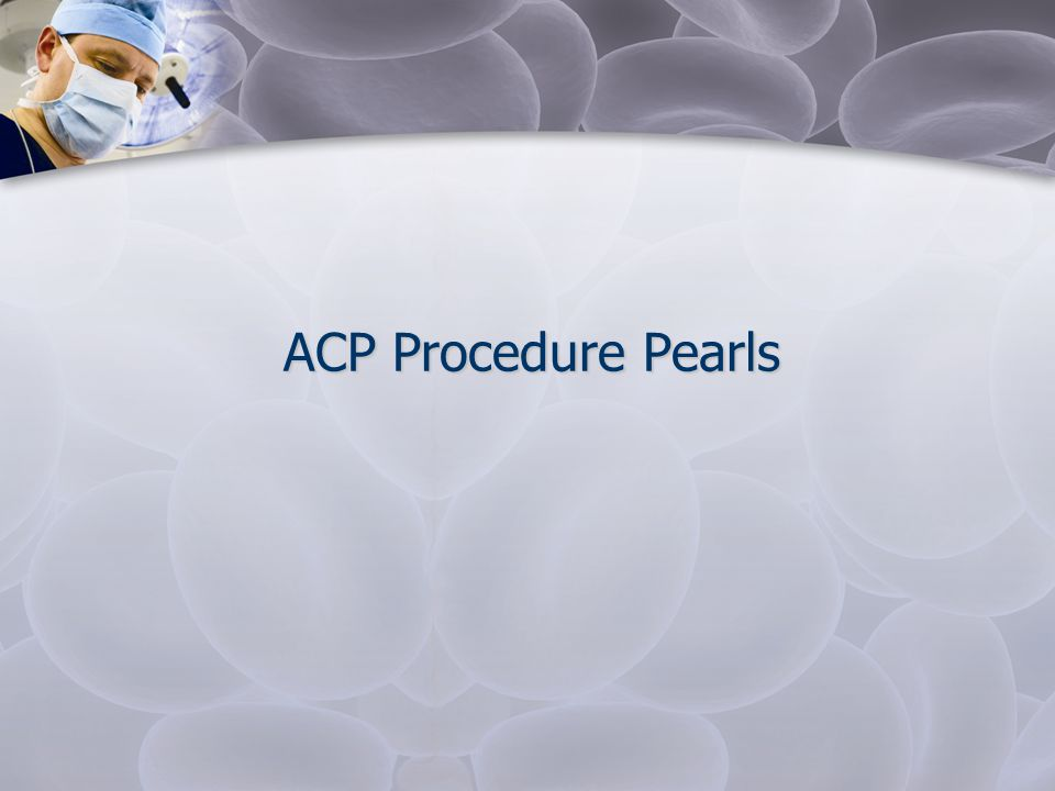 ACP Procedure Pearls