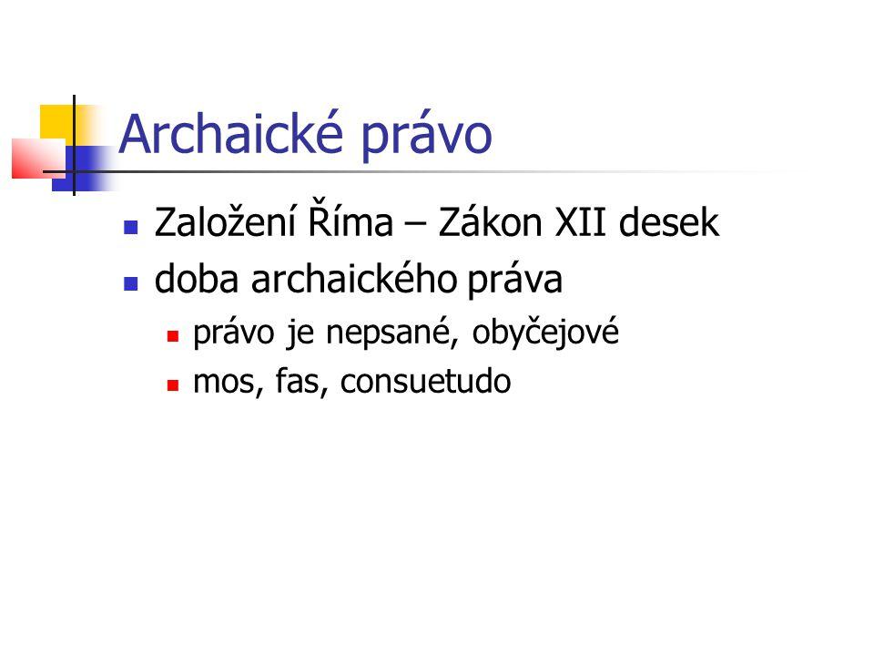 Archaické právo Založení Říma – Zákon XII desek doba archaického práva