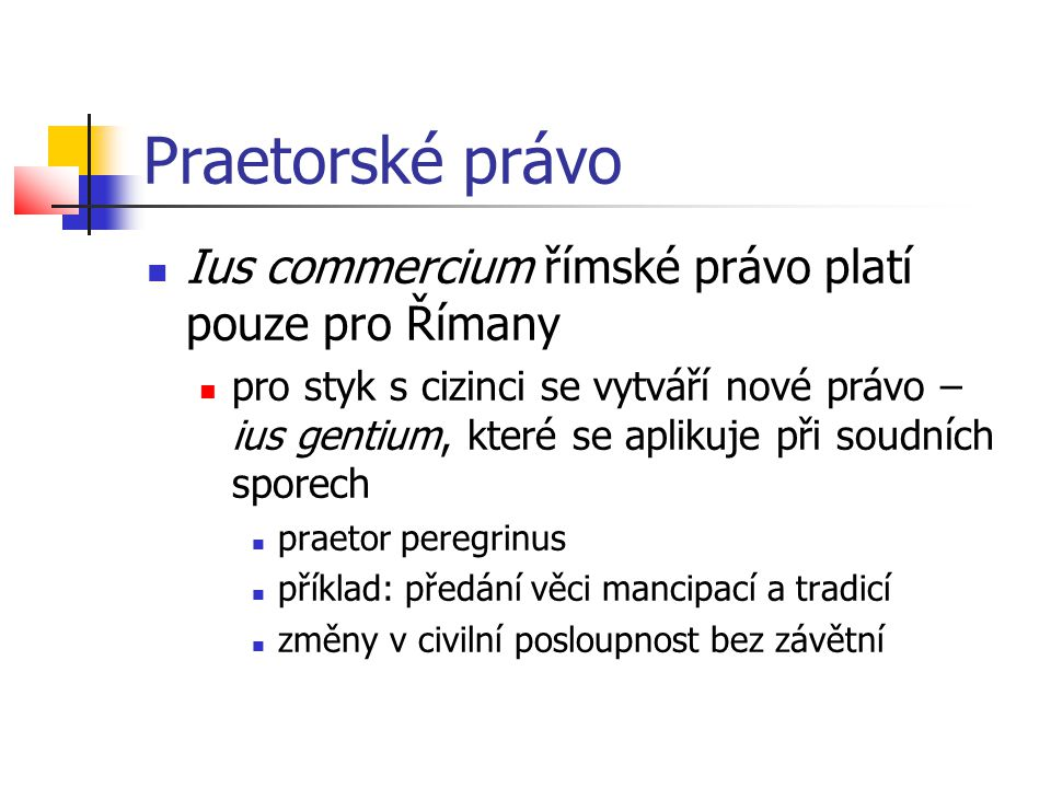 Praetorské právo Ius commercium římské právo platí pouze pro Římany