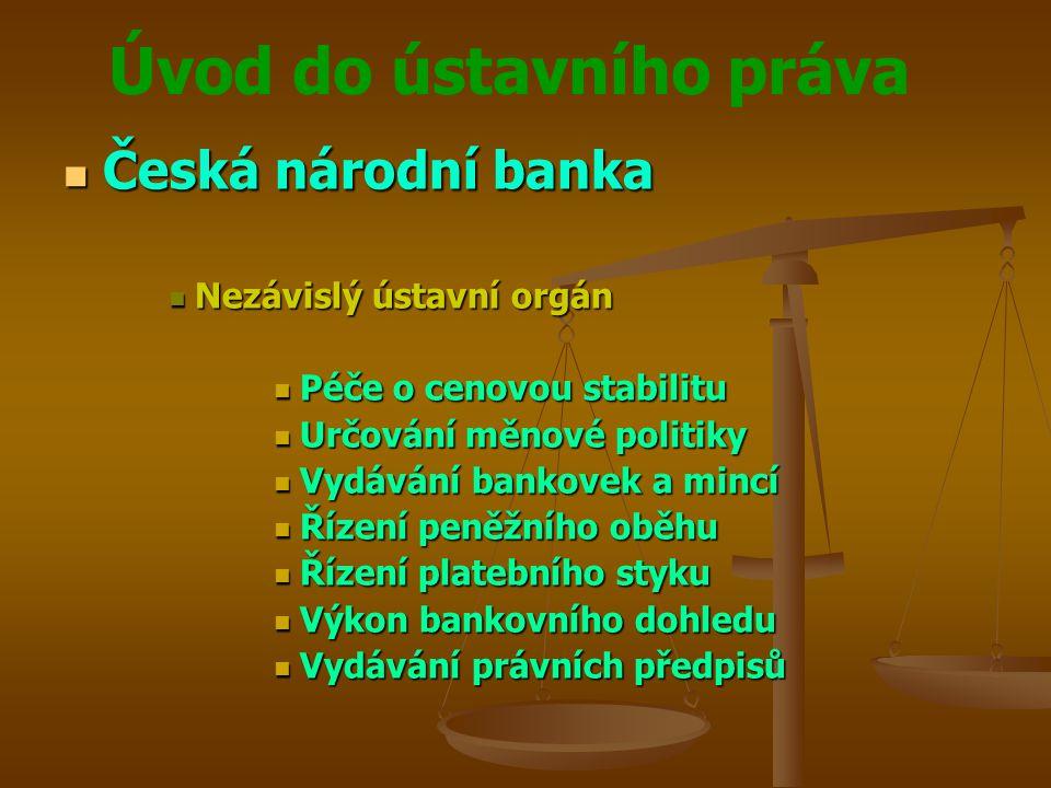 Česká národní banka Nezávislý ústavní orgán Péče o cenovou stabilitu