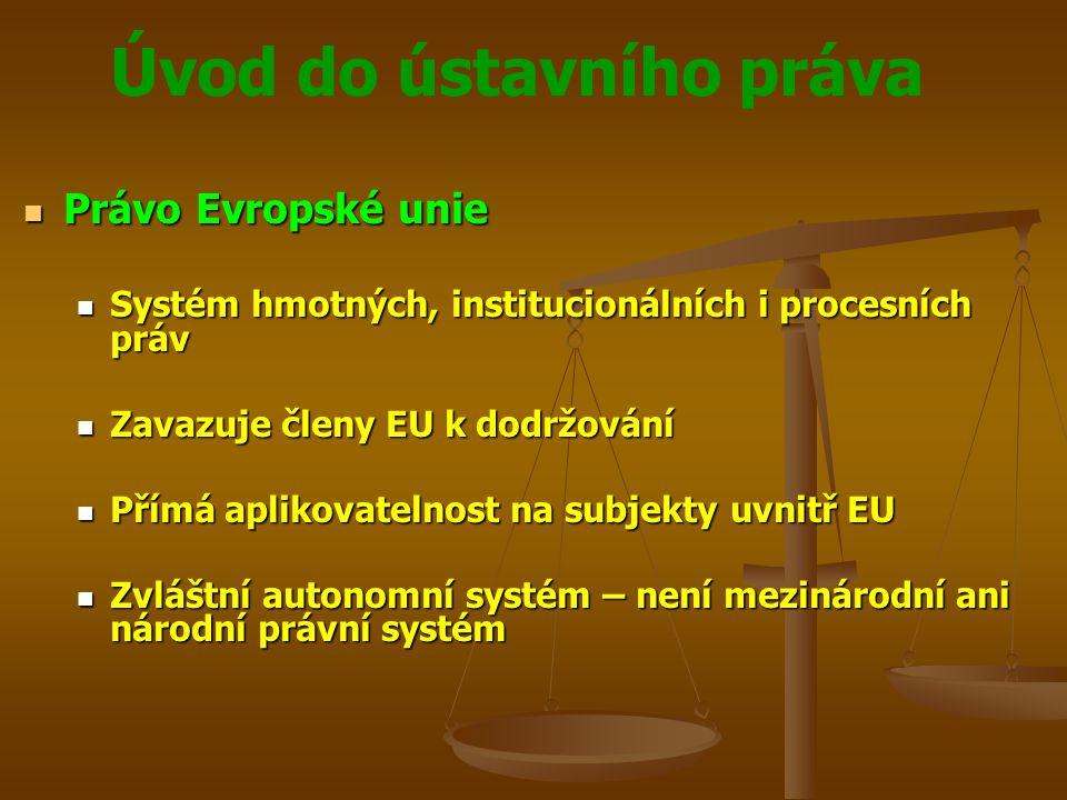 Právo Evropské unie Systém hmotných, institucionálních i procesních práv. Zavazuje členy EU k dodržování.