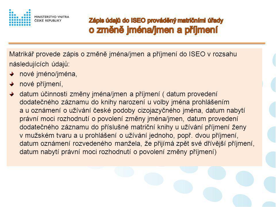 Matrikář provede zápis o změně jména/jmen a příjmení do ISEO v rozsahu