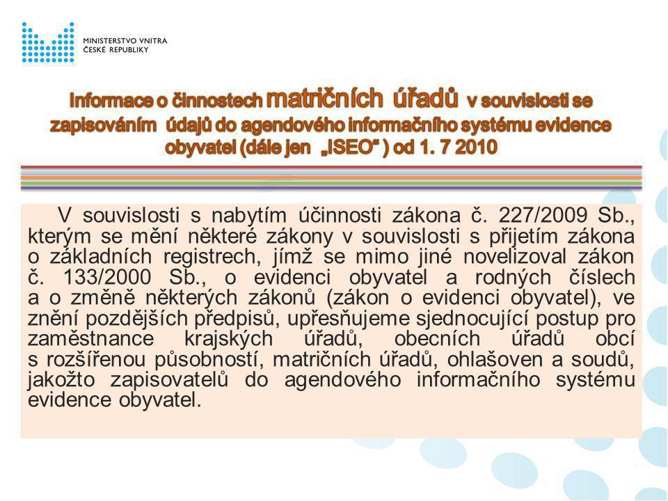 """Informace o činnostech matričních úřadů v souvislosti se zapisováním údajů do agendového informačního systému evidence obyvatel (dále jen """"ISEO ) od 1. 7 2010"""