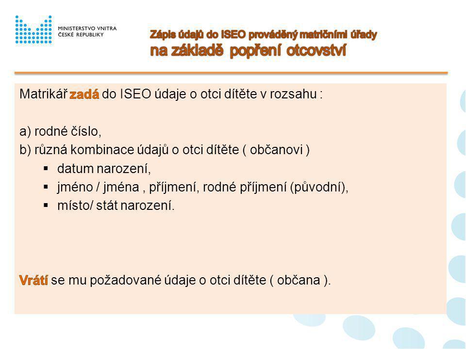 Matrikář zadá do ISEO údaje o otci dítěte v rozsahu : a) rodné číslo,