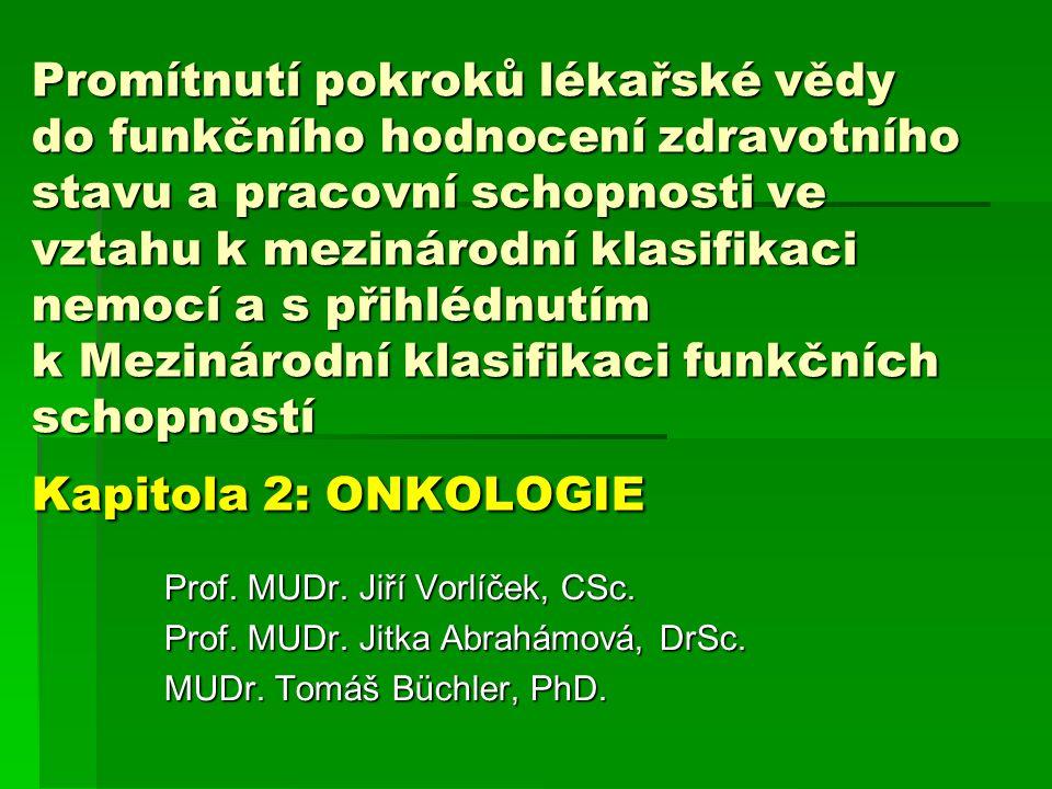 Promítnutí pokroků lékařské vědy do funkčního hodnocení zdravotního stavu a pracovní schopnosti ve vztahu k mezinárodní klasifikaci nemocí a s přihlédnutím k Mezinárodní klasifikaci funkčních schopností Kapitola 2: ONKOLOGIE
