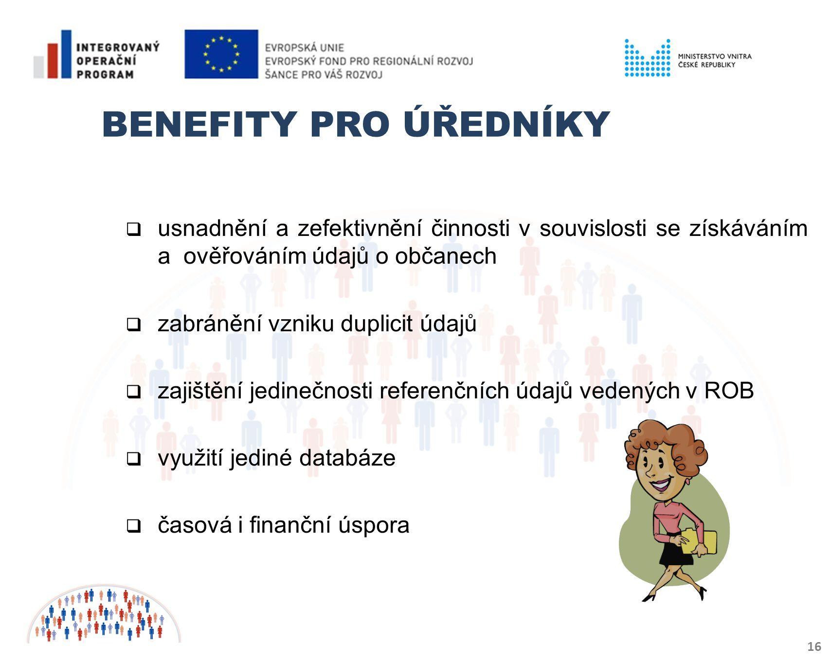 Benefity pro úředníky usnadnění a zefektivnění činnosti v souvislosti se získáváním a ověřováním údajů o občanech.