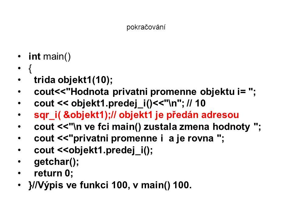 cout<< Hodnota privatni promenne objektu i= ;