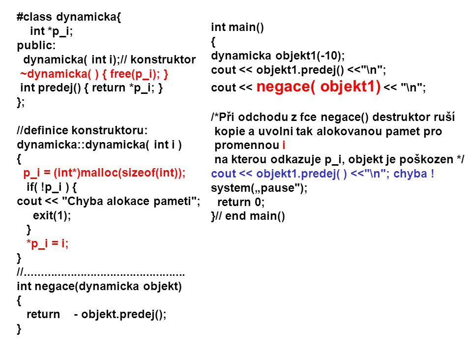 #class dynamicka{ int *p_i; public: dynamicka( int i);// konstruktor. ~dynamicka( ) { free(p_i); }