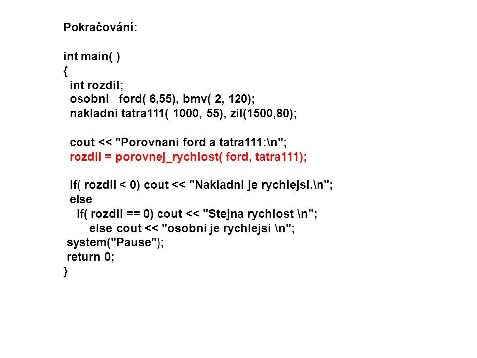 Pokračování: int main( ) { int rozdil; osobni ford( 6,55), bmv( 2, 120); nakladni tatra111( 1000, 55), zil(1500,80);