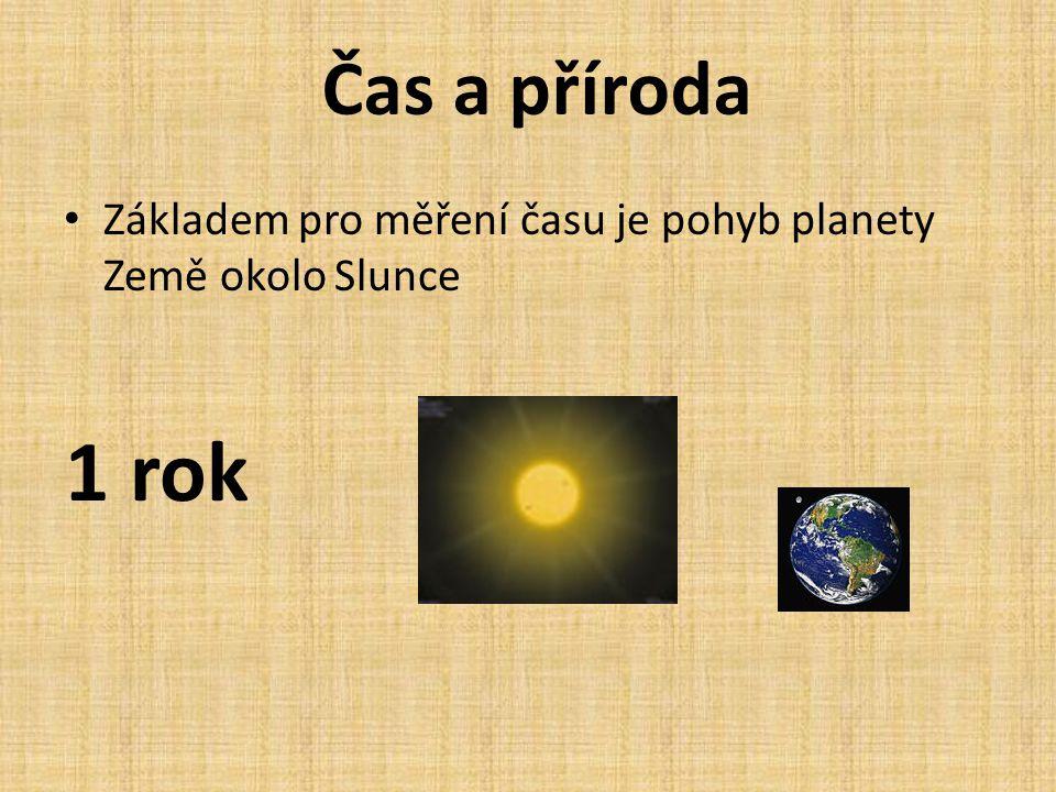 Čas a příroda Základem pro měření času je pohyb planety Země okolo Slunce 1 rok
