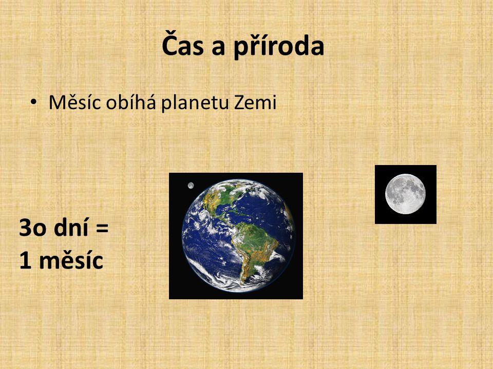 Čas a příroda Měsíc obíhá planetu Zemi 3o dní = 1 měsíc