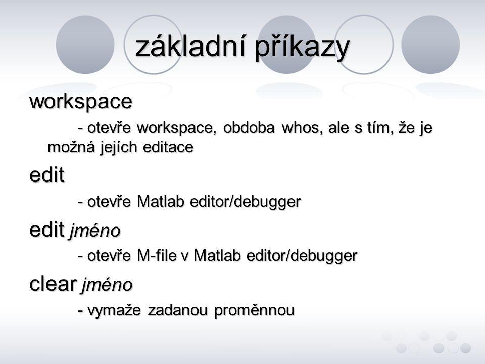 základní příkazy workspace edit edit jméno clear jméno