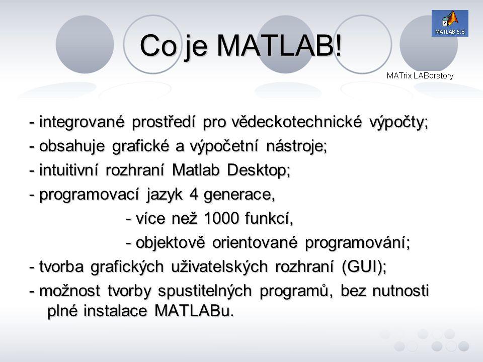 Co je MATLAB! - integrované prostředí pro vědeckotechnické výpočty;
