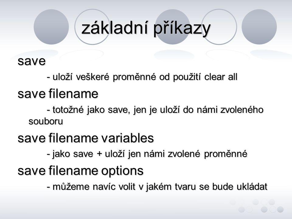 základní příkazy save save filename save filename variables