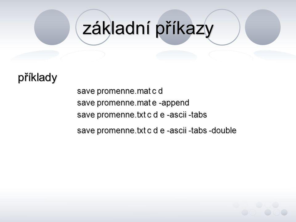 základní příkazy příklady save promenne.mat c d