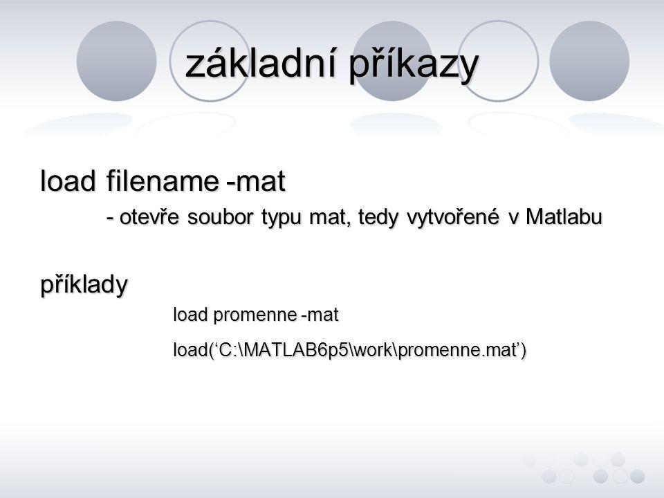 základní příkazy load filename -mat příklady