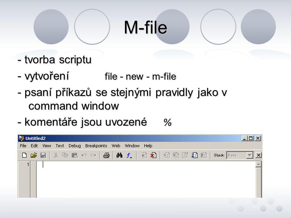 M-file - tvorba scriptu - vytvoření file - new - m-file