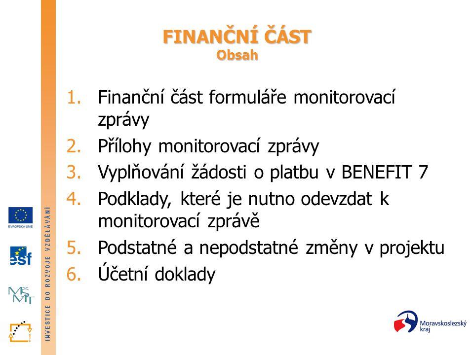 FINANČNÍ ČÁST Obsah Finanční část formuláře monitorovací zprávy. Přílohy monitorovací zprávy. Vyplňování žádosti o platbu v BENEFIT 7.
