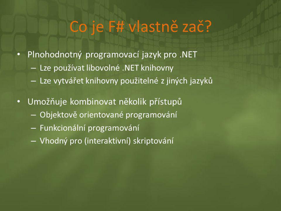 Co je F# vlastně zač Plnohodnotný programovací jazyk pro .NET