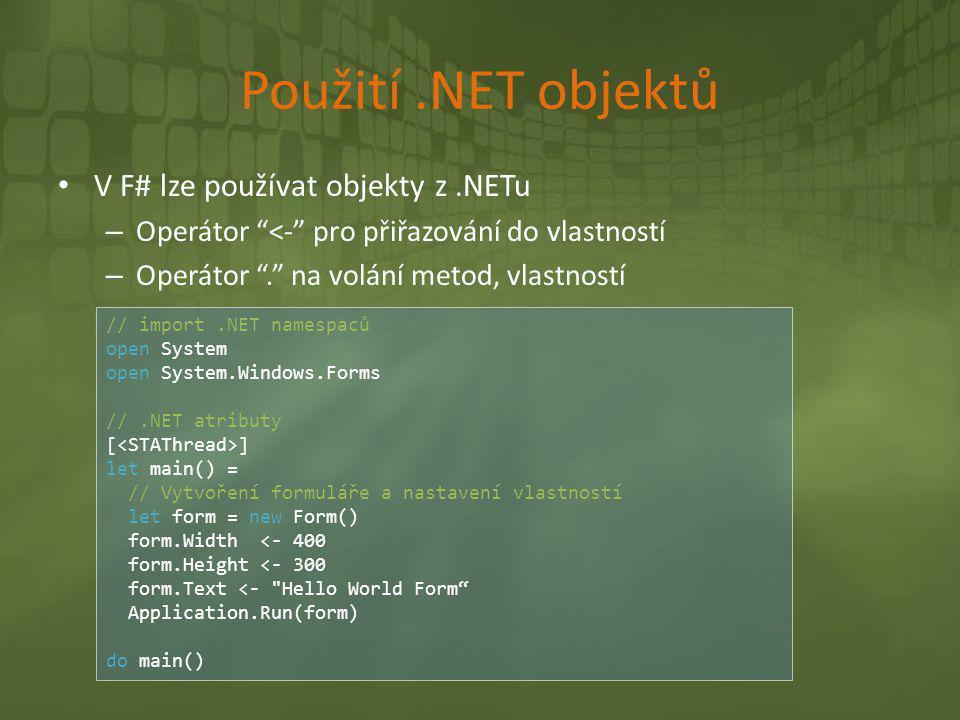 Použití .NET objektů V F# lze používat objekty z .NETu