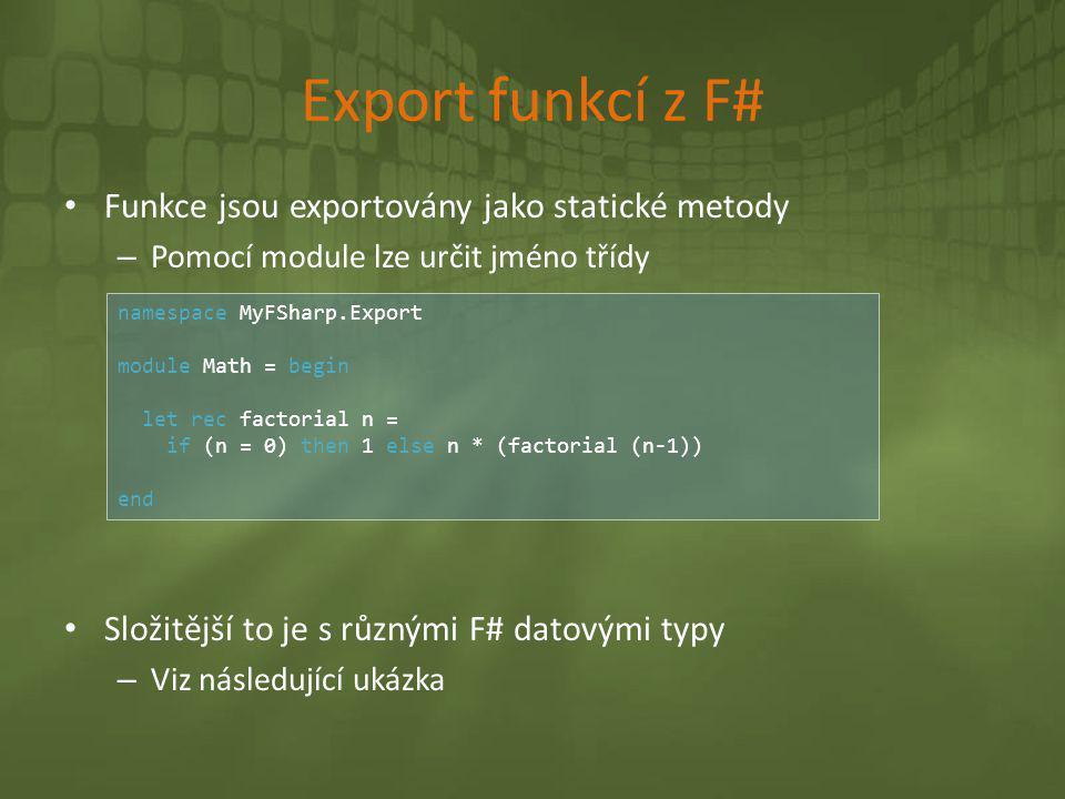 Export funkcí z F# Funkce jsou exportovány jako statické metody