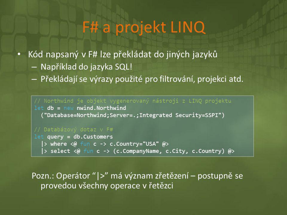 F# a projekt LINQ Kód napsaný v F# lze překládat do jiných jazyků