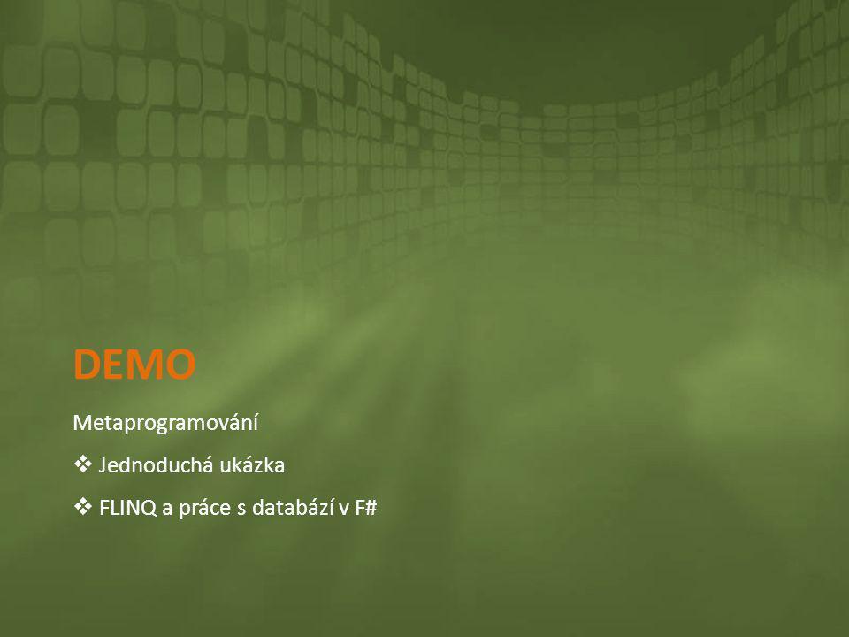 Demo Metaprogramování Jednoduchá ukázka FLINQ a práce s databází v F#