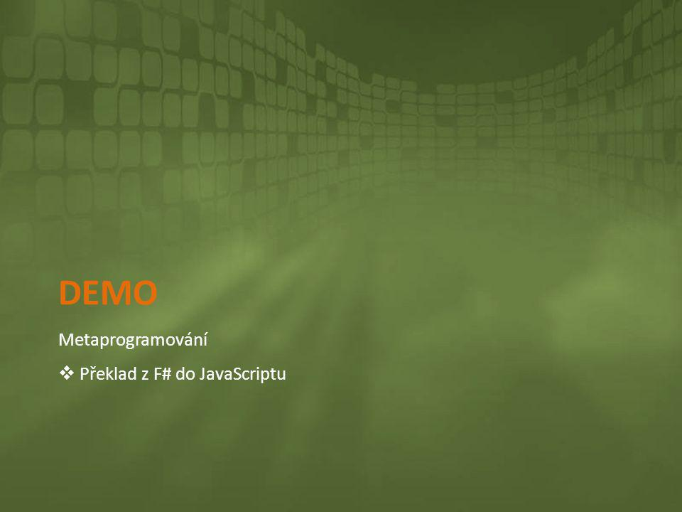 Demo Metaprogramování Překlad z F# do JavaScriptu