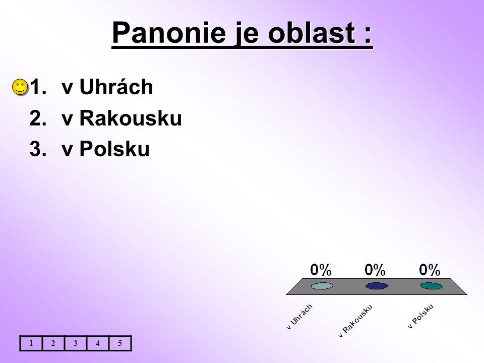 Panonie je oblast : v Uhrách v Rakousku v Polsku 1 2 3 4 5