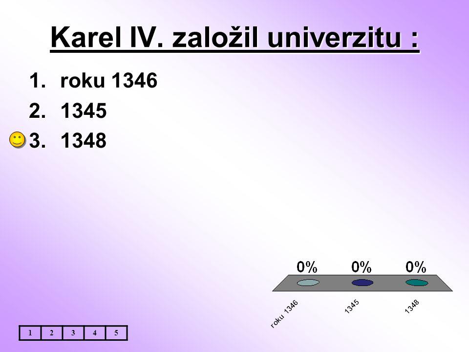 Karel IV. založil univerzitu :