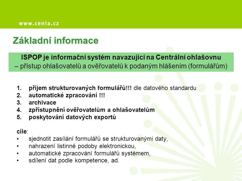 Základní informace ISPOP je informační systém navazující na Centrální ohlašovnu.