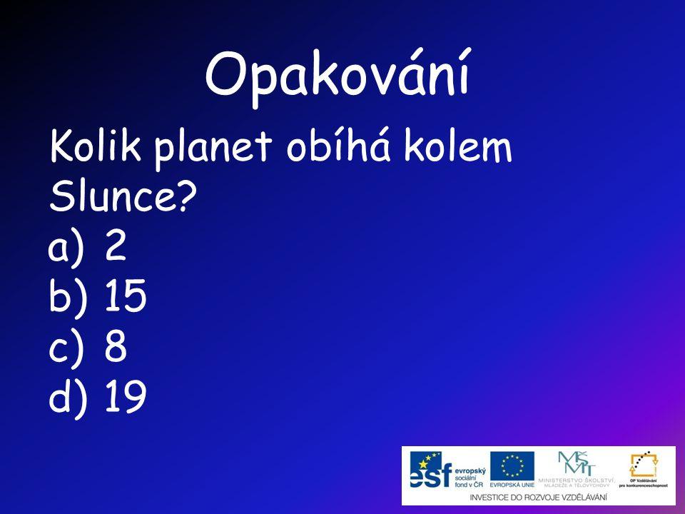 Opakování Kolik planet obíhá kolem Slunce 2 15 8 19