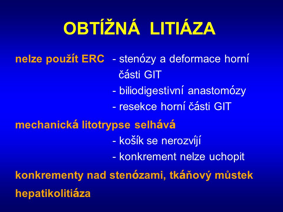 OBTÍŽNÁ LITIÁZA nelze použít ERC - stenózy a deformace horní části GIT