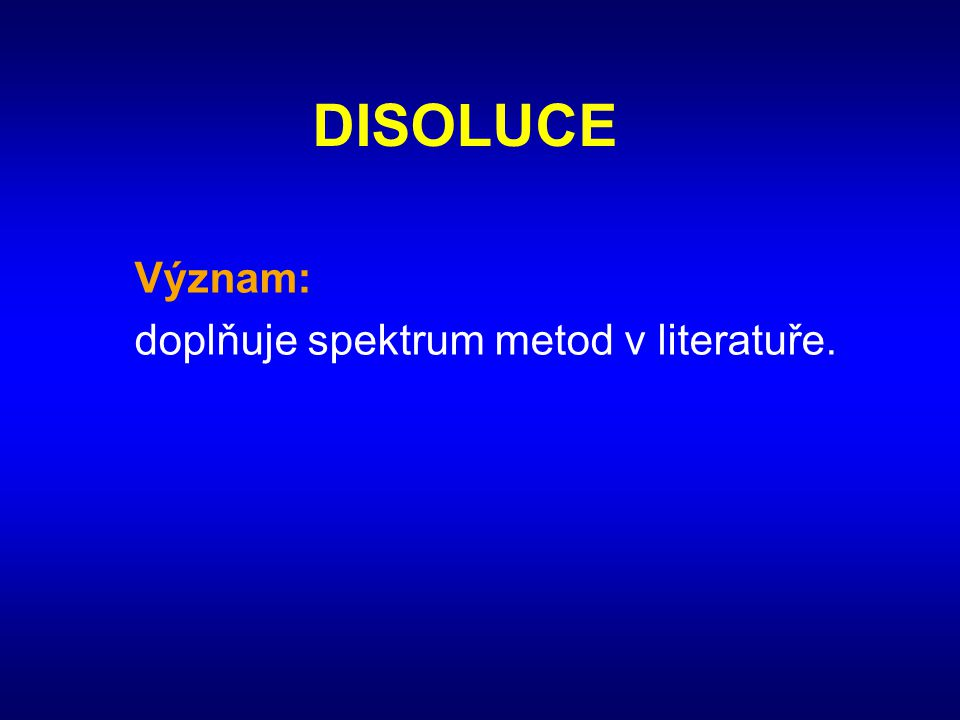 DISOLUCE Význam: doplňuje spektrum metod v literatuře.