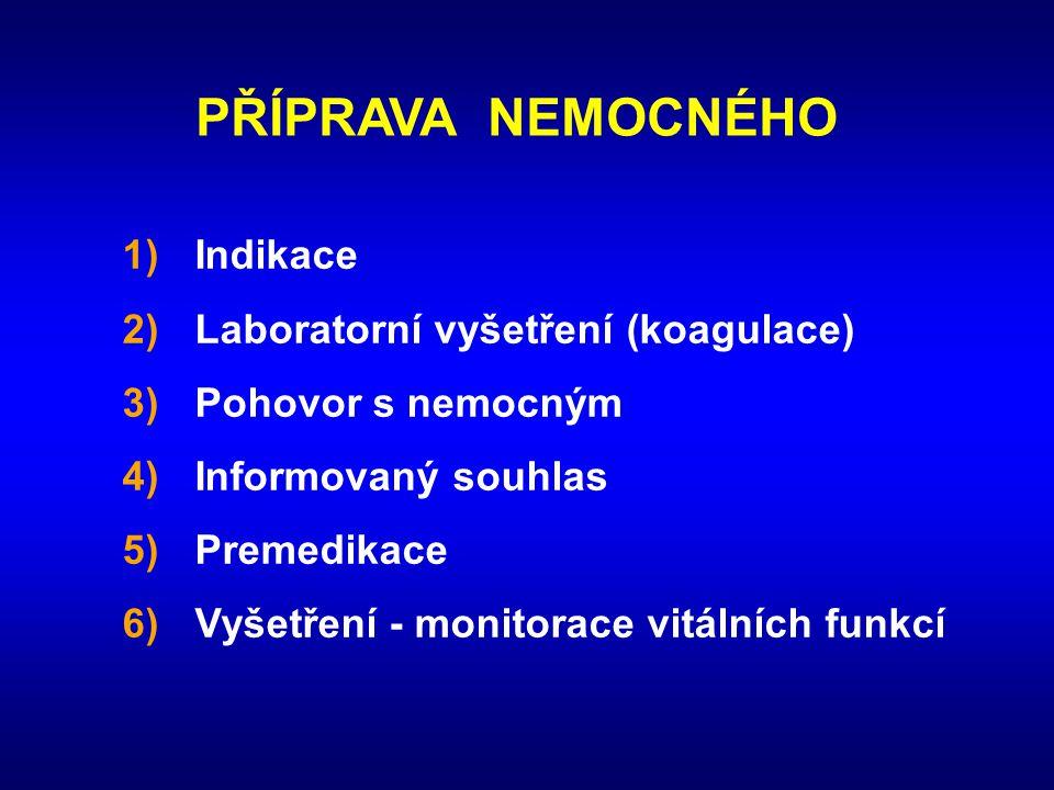 PŘÍPRAVA NEMOCNÉHO 1) Indikace 2) Laboratorní vyšetření (koagulace)