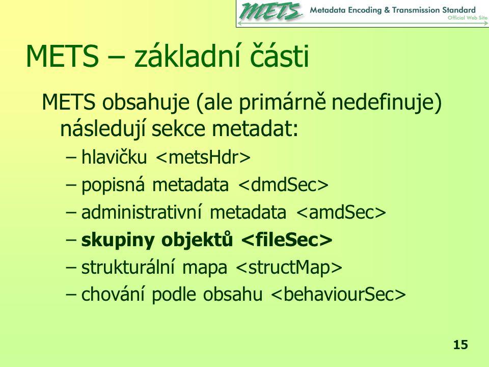 METS – základní části METS obsahuje (ale primárně nedefinuje) následují sekce metadat: hlavičku <metsHdr>