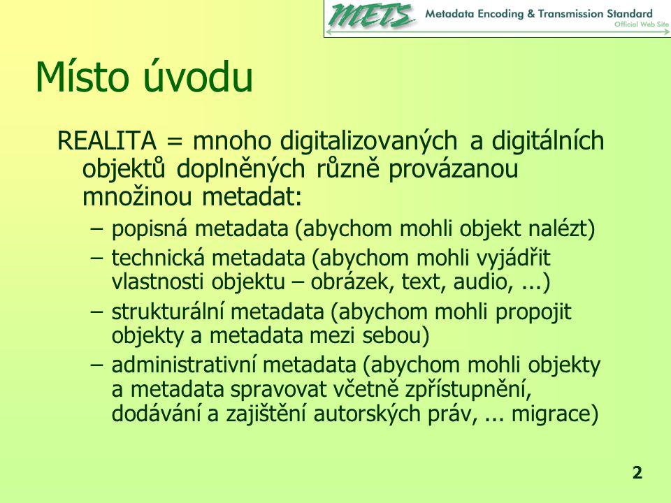 Místo úvodu REALITA = mnoho digitalizovaných a digitálních objektů doplněných různě provázanou množinou metadat:
