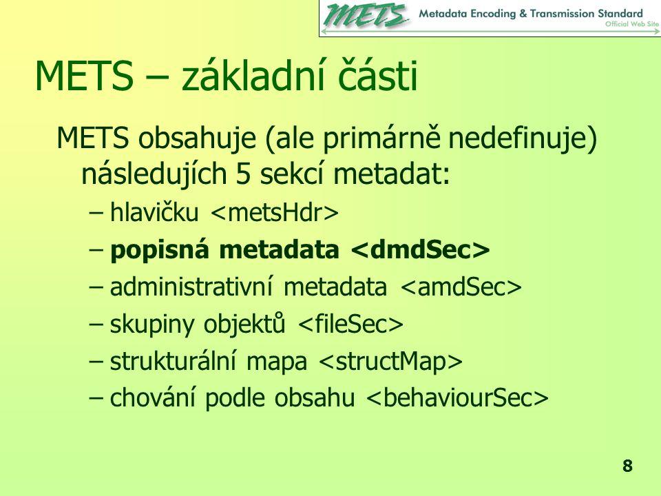 METS – základní části METS obsahuje (ale primárně nedefinuje) následujích 5 sekcí metadat: hlavičku <metsHdr>