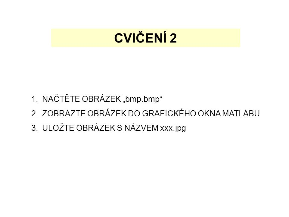 """CVIČENÍ 2 NAČTĚTE OBRÁZEK """"bmp.bmp"""