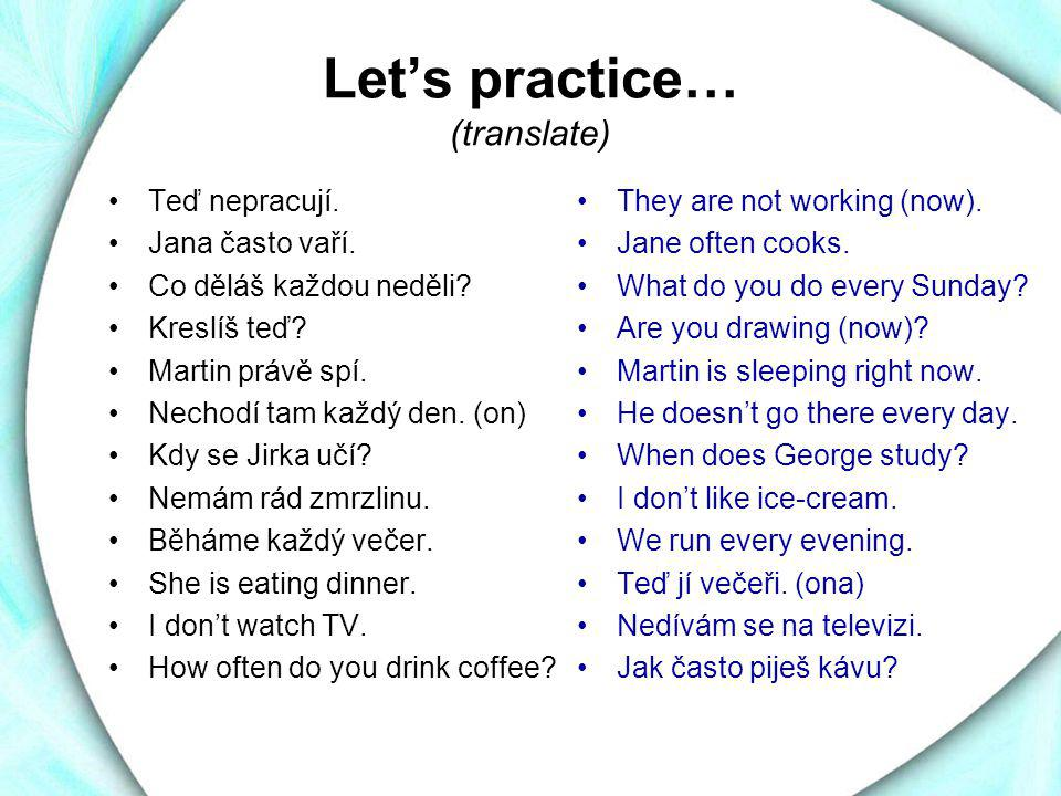 Let's practice… (translate)