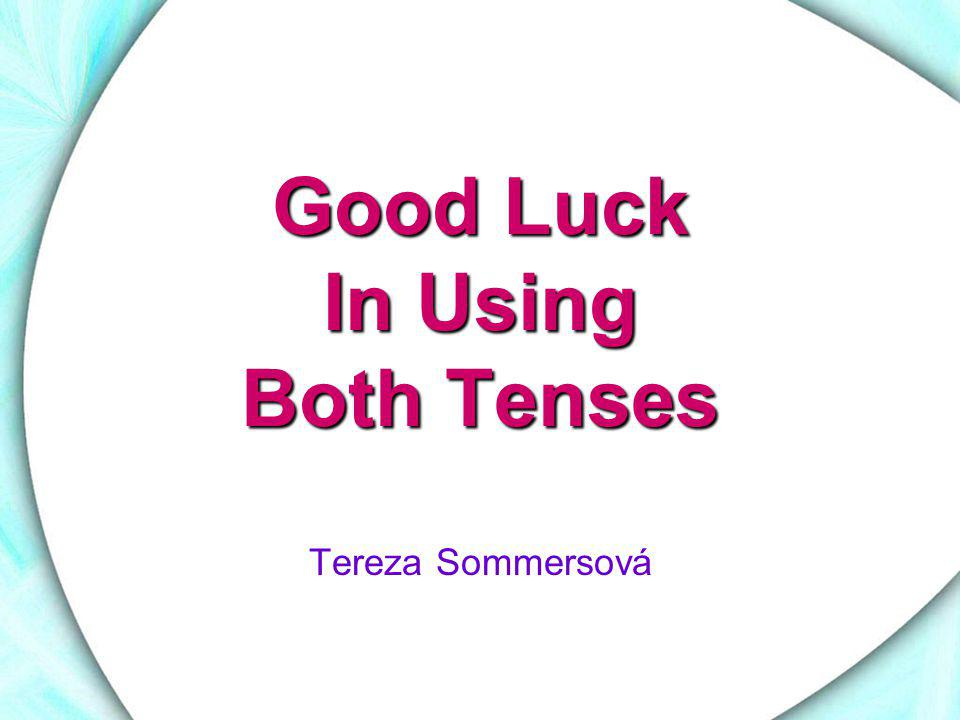 Good Luck In Using Both Tenses
