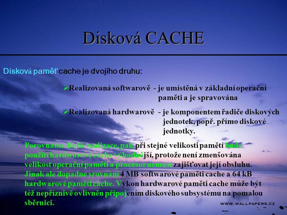 Disková CACHE Disková paměť cache je dvojího druhu: