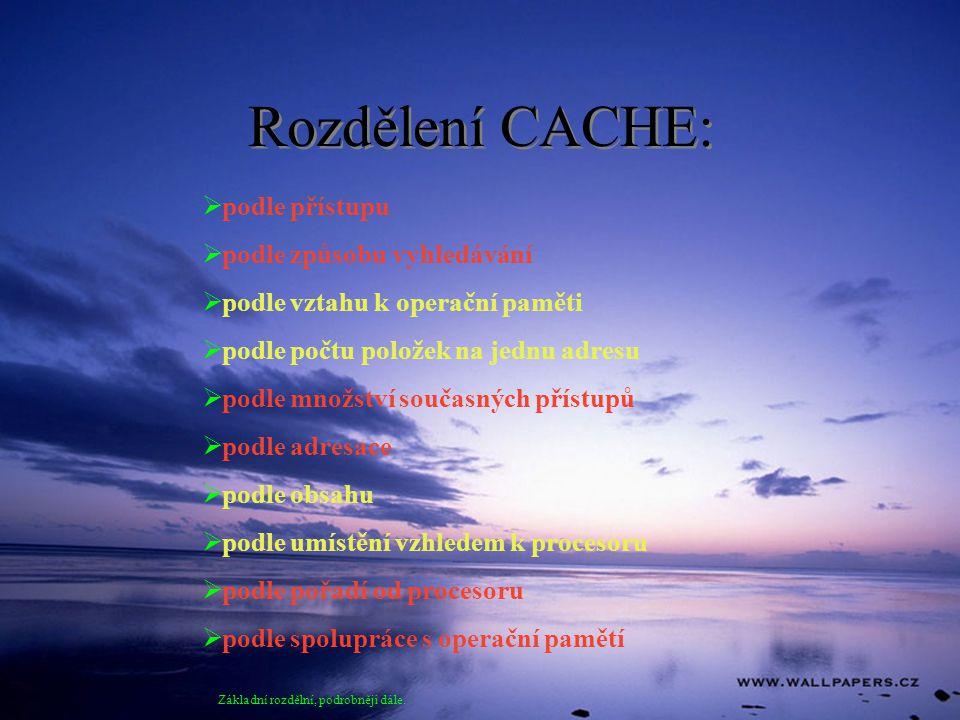 Rozdělení CACHE: podle přístupu podle způsobu vyhledávání