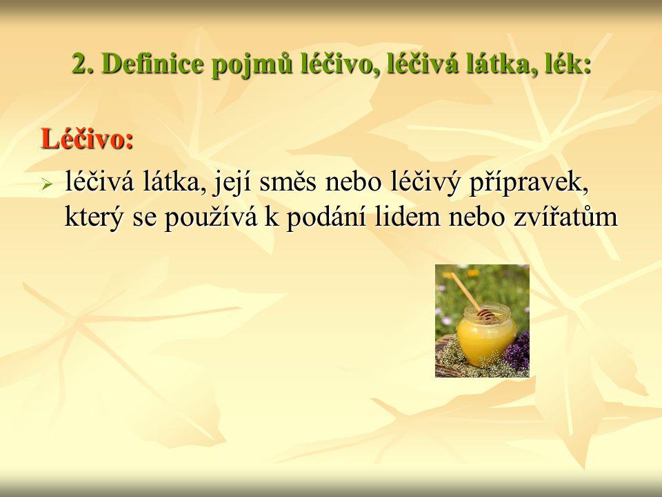 2. Definice pojmů léčivo, léčivá látka, lék:
