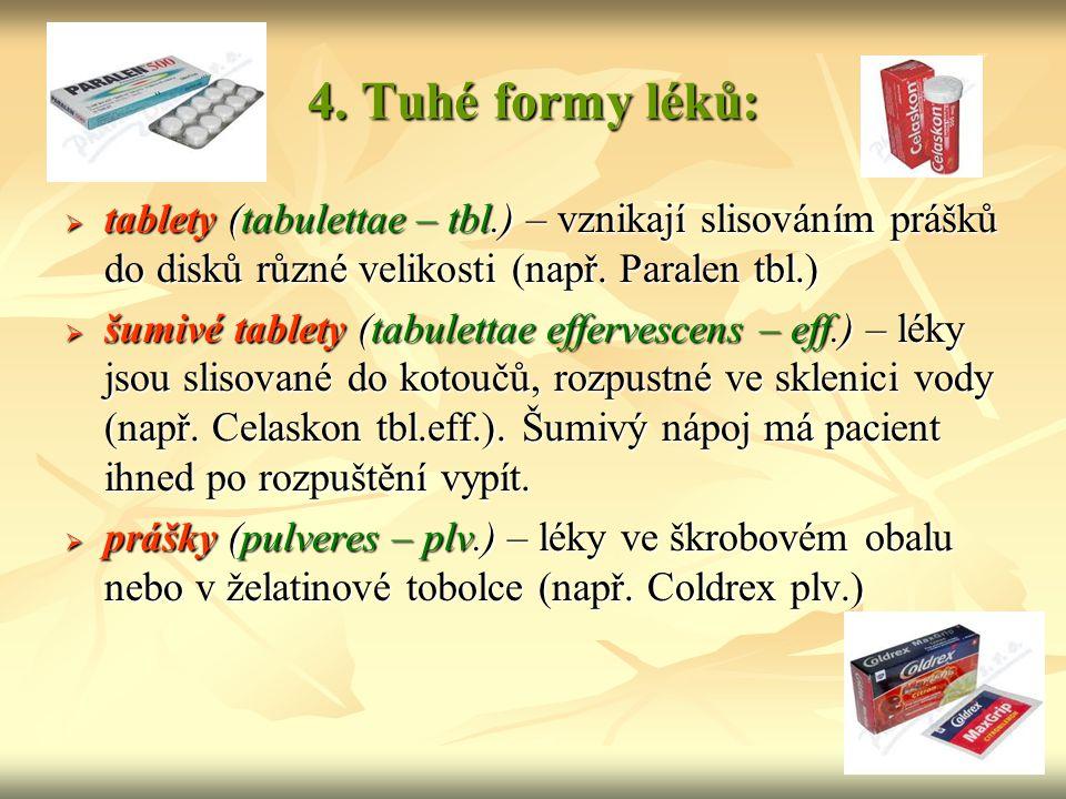 4. Tuhé formy léků: tablety (tabulettae – tbl.) – vznikají slisováním prášků do disků různé velikosti (např. Paralen tbl.)