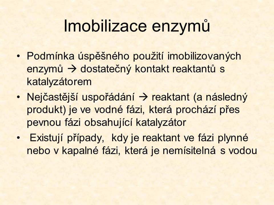 Imobilizace enzymů Podmínka úspěšného použití imobilizovaných enzymů  dostatečný kontakt reaktantů s katalyzátorem.